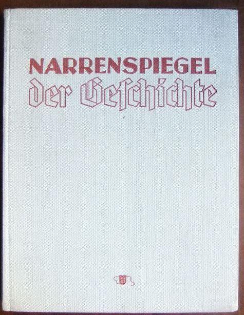 Narrenspiegel der Geschichte : Versailles u. seine Folgen in d. Weltkarikatur. Zsgest. aus d. Archiv d. National-Zeitung Essen