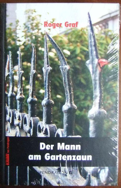 Der Mann am Gartenzaun. Roger Graf / Krimi bei Pendragon Orig.-Ausg.
