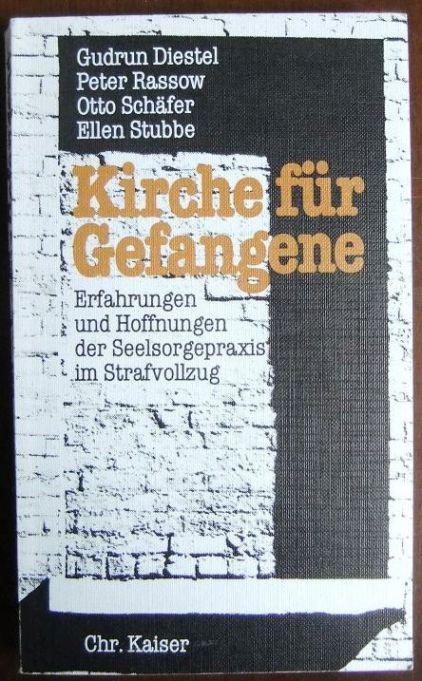 Kirche für Gefangene : Erfahrungen u. Hoffnungen d. Seelsorgepraxis im Strafvollzug.hrsg. von Gudrun Diestel ...