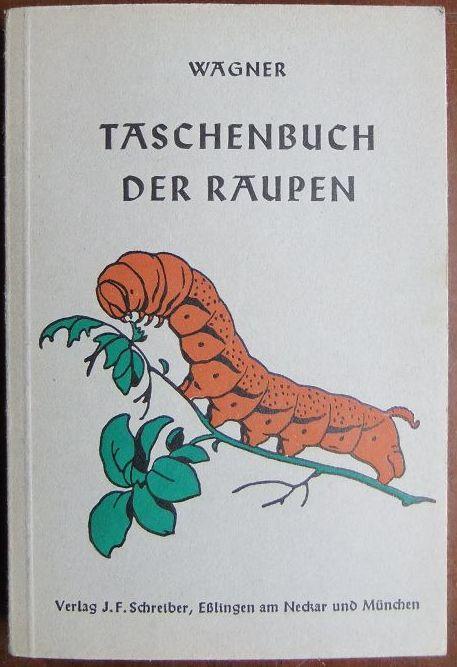 Wagner, Hans: Raupen mitteleuropäischer Grossschmetterlinge. Hans Wagner / Schreibers Taschenbücher 4. Aufl.