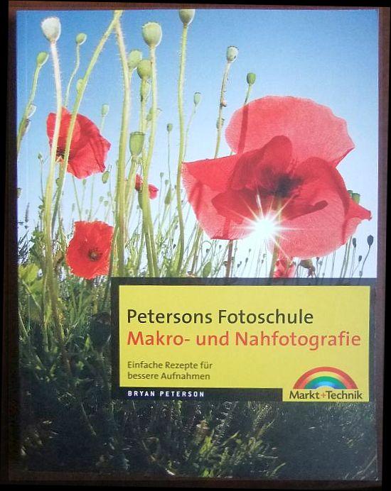 Petersons Fotoschule; Teil: Makro- und Nahfotografie : einfache Rezepte für bessere Aufnahmen.[Übers.: G&U Language & Publishing Services GmbH, Flensburg]