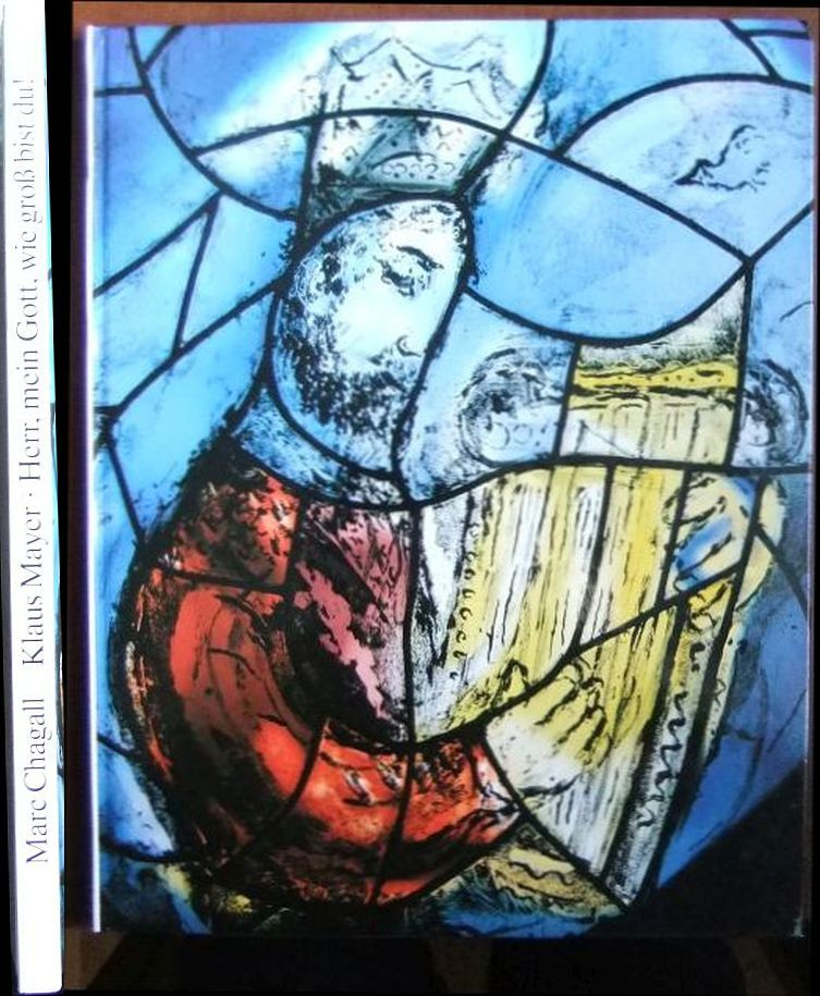 Mayer, Klaus: Die Chagall-Fenster zu St. Stephan in Mainz; Teil: Bd. 3., Herr, mein Gott, wie gross bist du! : Die seitlichen Fenster 6. Aufl., 25. - 28. Tsd.