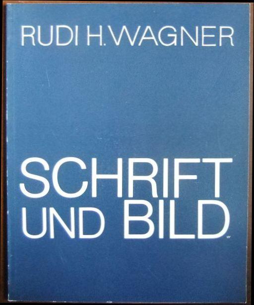 Rudi H. Wagner: Schrift und Bild. [Katalog zur Ausstellung anlässlich des 70. Geburtstags des Künstlers im Landratsamt des Landkreises Biberach]