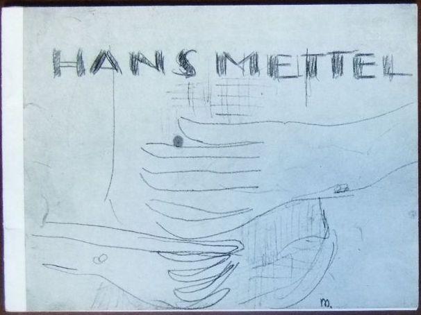 Hans Mettel : Träger des Kunstpreises der Stadt Darmstadt. Ausstellung der Stadt Darmstadt unter der Mitwirkung des Kunstvereins Darmstadt e.V. 10. Mai bis 14. Juni 1958 in der Kunsthalle.