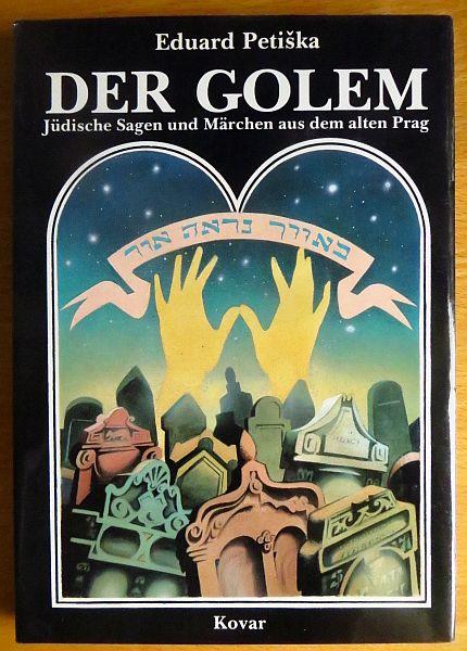 Der Golem : jüdische Sagen und Märchen aus dem alten Prag. Eduard Petiska  [Aus d. Tschech. übers. von Alexandra Baumrucker] 1. Aufl.