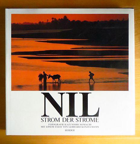 Nil, Strom der Ströme. Fotogr.. Mit e. Essay von Gerhard Konzelmann. [Übers. d. Bildlegenden Barbara Hülsewig]