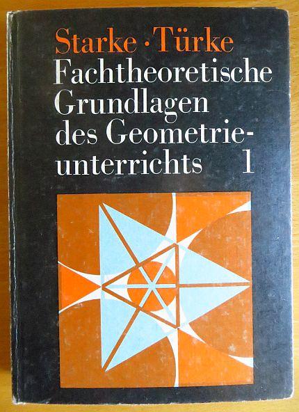 Starke, Horst: Fachtheoretische Grundlagen des Geometrieunterrichts und methodische Hinseise zur Unterrichtsgestaltung; Teil: Bd. 1. [Zeichn.: Waltraud Schmidt] 2. Aufl.