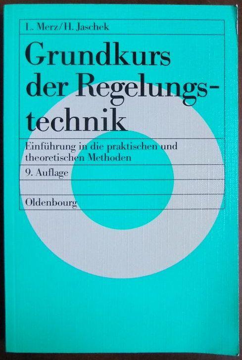 Grundkurs der Regelungstechnik. : Einführung in die praktischen und theoretischen Methoden. 9., verb. Aufl.
