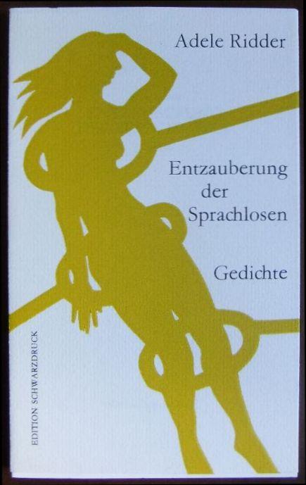 Entzauberung der Sprachlosen. : Gedichte. Adele Ridder. Mit Zeichn. von Undine Schneider / Bibliothek wohlfeiler Literatur ; No. 10 1. Aufl.