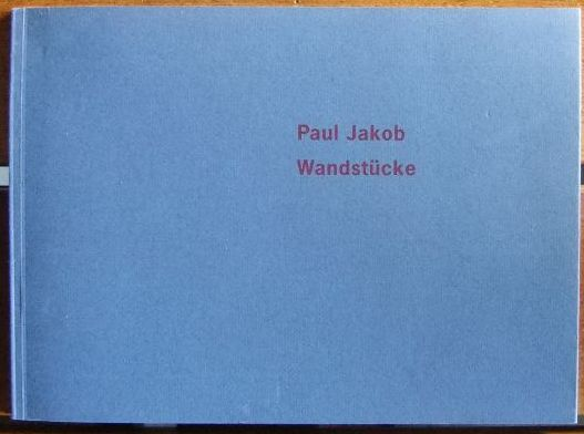 Paul Jakob: Wandstücke. : Galerie Karin Friebe Mannheim. 29. März bis 9. Mai 1998.