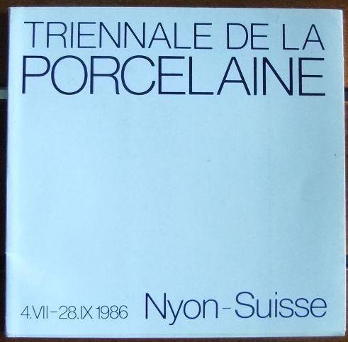 Triennale de la porcelaine. : 4. VII-28.IX 1986 Nyon-Suisse.