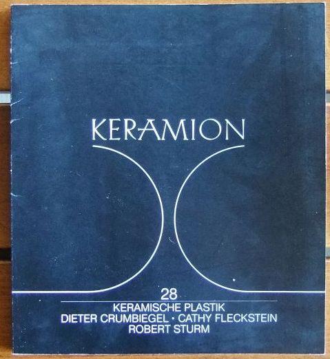 Keramische Plastik. : Dieter Crumbiegel, Cathy Fleckstein, Robert Sturm. Kunst im Keramion, Heft 28.