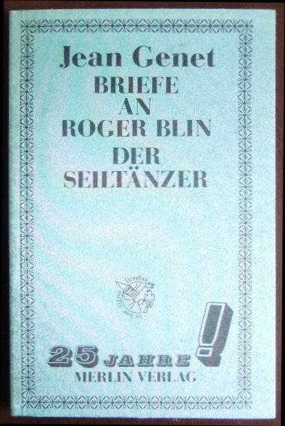 Briefe an Roger Blin. [Ins Dt. übertr. von Gerald u. Uta Szyszkowitz]; Der Seiltänzer / Jean Genet. Ins Dt. übertr. von Manon Grisebach