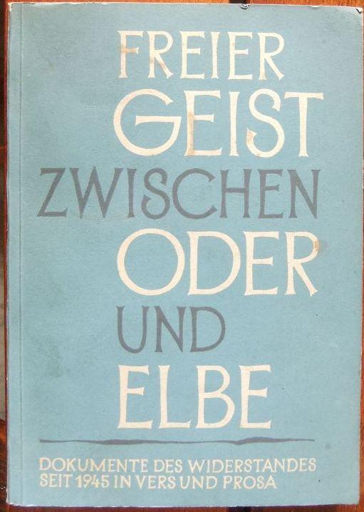 Freier Geist zwischen Oder und Elbe : Dokumente des Widerstandes seit 1945 in Vers und Prosa. Hrsg, vom Kongress für die Freihei  der Kultur.