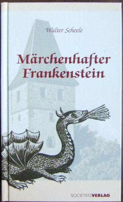 Märchenhafter Frankenstein : 27 Märchen rund um die Burg Frankenstein. Walter Scheele. Ges. und bearb. von Walter Scheele