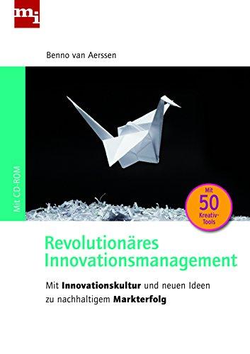 Revolutionäres Innovationsmanagement : mit Innovationskultur und neuen Ideen zu nachhaltigem Markterfolg ; [mit 50 Kreativ-Tools ; mit CD-ROM].
