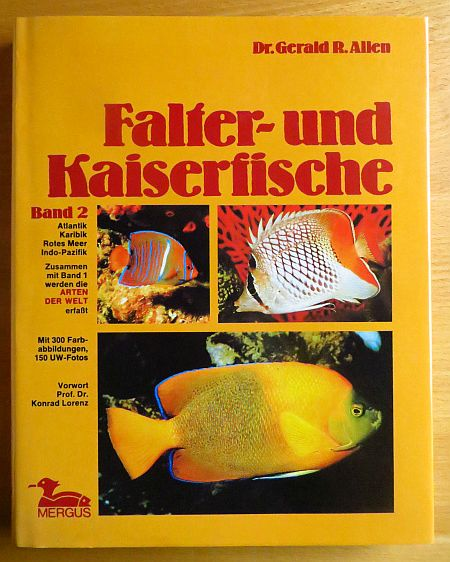 Falter- und Kaiserfische; Teil: Bd. 2., Atlantik, Karibik, Rotes Meer und Indo-Pazifik. Vorw. Konrad Lorenz. [Übers.: Arnd Rödiger] Reprint