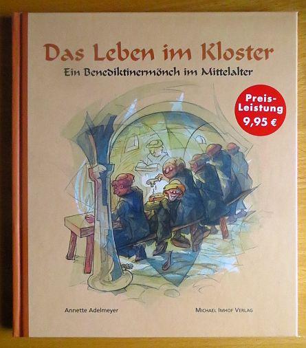 Das Leben im Kloster : ein Benediktinermönch im Mittelalter. [Hrsg.: Verein des Klosters und der Kaiserpfalz Memleben e.V.]