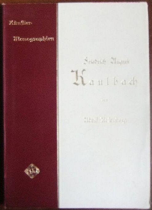Friedrich August Kaulbach Künstler Monographien ; 48. Liebhaber-Ausgaben