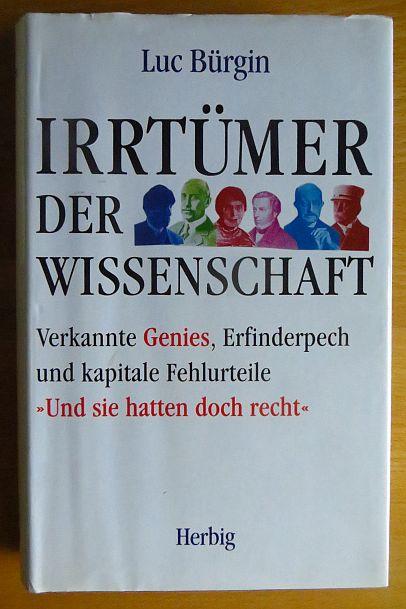 """Irrtümer der Wissenschaft : verkannte Genies, Erfinderpech und kapitale Fehlurteile ; """"und sie hatten doch recht!"""" ; mit 8 Dokumenten."""
