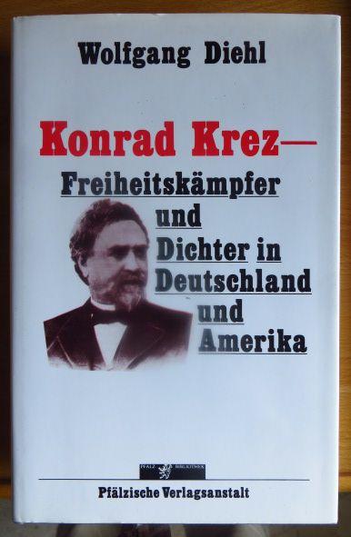 Konrad Krez : Freiheitskämpfer und Dichter in Deutschland und Amerika. Sein Leben und eine Auswahl aus dem Werk.