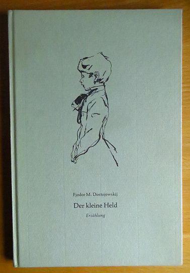 Dostojewskij, Fjodor M.�: Der kleine Held : Erzählung. Fjodor M. Dostojewskij. Mit Zeichn. von Wilhelm M. Busch