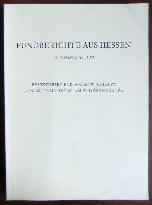 Fundberichte aus Hessen - 1972. 12. Jahrgang. Festschrift für Helmut Schoppa zum 65. Geburtstag am 24. Dezember 1972.