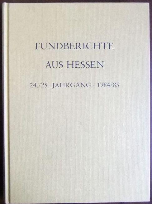 Fundberichte aus Hessen - 1984/85. 24./25. Jahrgang. Landesamt für Denkmalpflege Hessen, Abteilung für Vor- und Frühgeschichte.