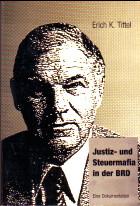 Justiz- und Steuermafia in der BRD. Eine Dokumentation. 2. Aufl. - Tittel, Erich K.