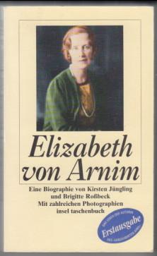 Elizabeth von Arnim. Eine Biographie. von Kirsten Jüngling und Brigitte Rossbeck. Erstausg., 1. Aufl., Insel-Taschenbuch 1840. - Jüngling, Kirsten und Brigitte Roßbeck