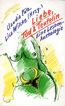 Liebe, Tod & Teufelin. Eine Lesben-Anthologie. Mit Illustrationen. Orig.-Ausg., 1. Auflage. - Pütz, Claudia und Lisa  (Hrg.) Wilcke