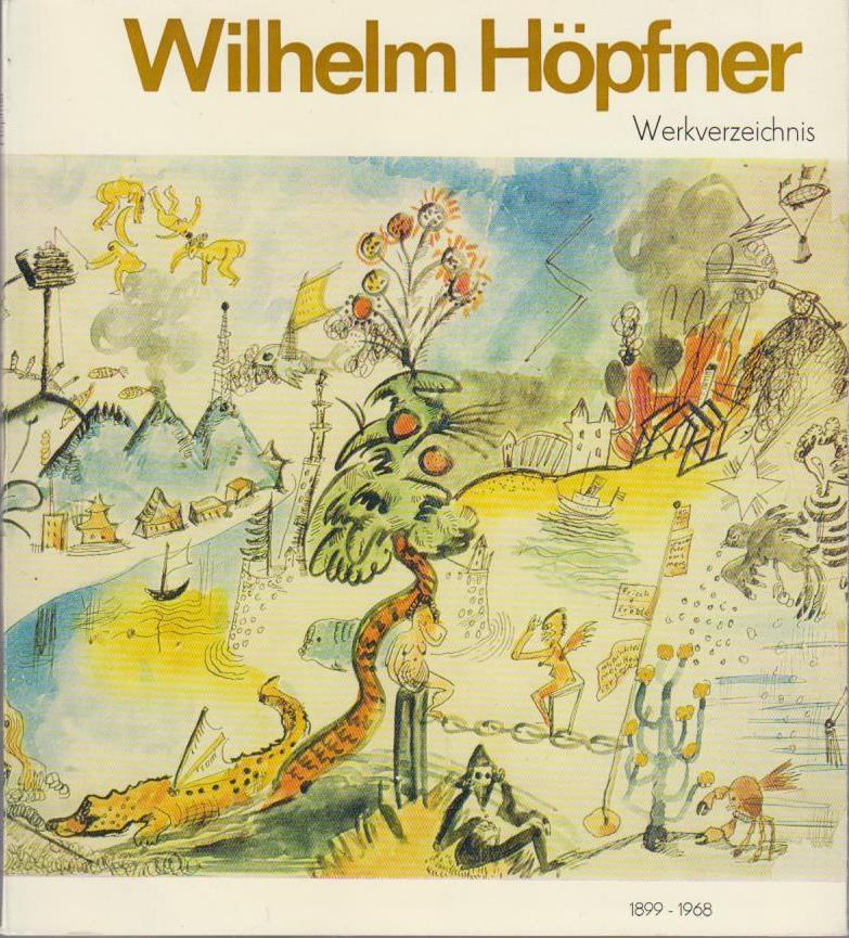Wilhelm Höpfner 1899-1968. Druckgrafik und Aquarelle Gesamtverzeichnis. Werkverzeichnis 1917-1968. Künstlerpodium der Winckelmann-Gesellschaft Band II.