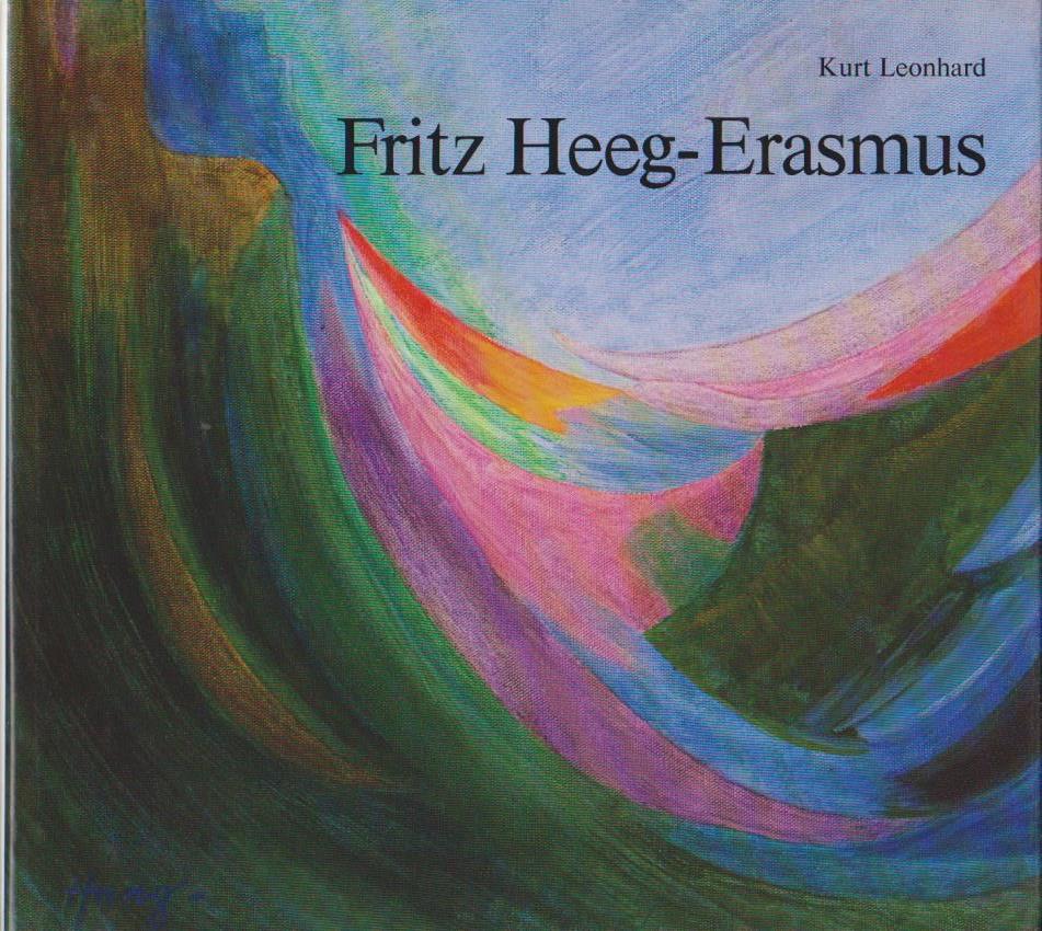 Fritz Heeg-Erasmus. Malerei als Lebensform - Leonhard, Kurt