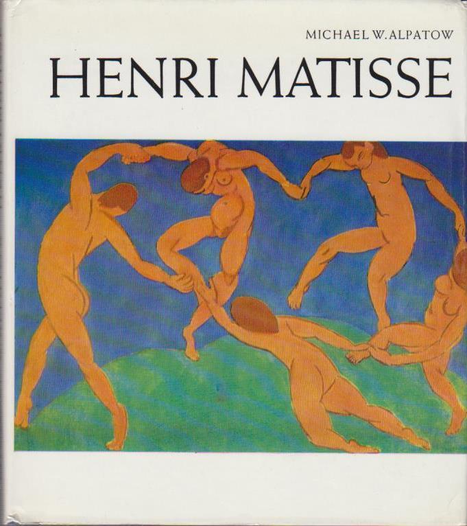 Henri Matisse / Michael W. Alpatow. [Autoris. Übers. aus d. Russ. von Helmut Barth]