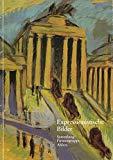 Expressionistische Bilder : Sammlung Firmengruppe Ahlers ; Käthe-Kollwitz-Museum, Berlin ... Kunsthalle Bielefeld / [Hrsg.: Adolf Ahlers AG. Ausstellungsorganisation und Katalogred.: Jutta Hülsewig-Johnen]