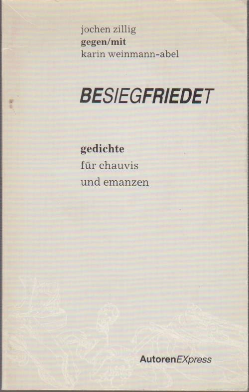 Besiegfriedet : Gedichte für Chauvis u. Emanzen / Jochen Zillig gegen, mit Karin Weinmann-Abel / Autoren-EXpress