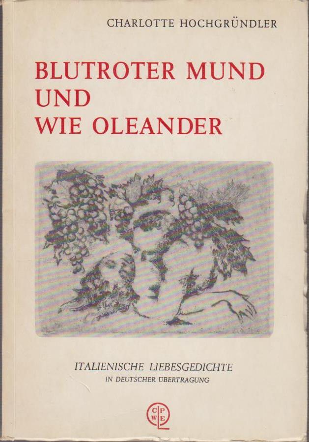 Blutroter Mund und wie Oleander : ital. Liebesgedichte in dt. Übertr.