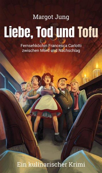 Liebe, Tod und Tofu : Fernsehköchin Francesca Carlotti zwischen Mord und Nachschlag / Margot Jung 1. Aufl.