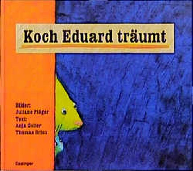 Koch Eduard träumt / Bilder: Juliane Plöger. Text: Anja Goller ; Thomas Brinx