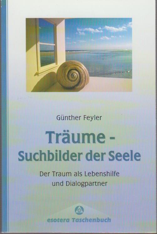 Träume - Suchbilder der Seele : der Traum als Lebenshilfe und Dialogpartner / Günther Feyler / esotera-Taschenbuch 3. Aufl., 14. - 19. Tsd.