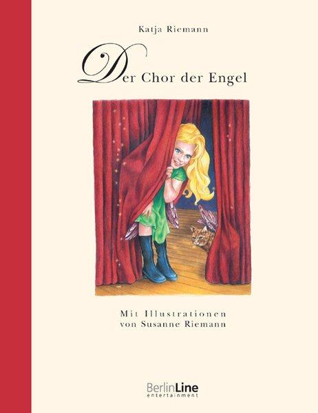 Der Chor der Engel / Katja Riemann. Mit Ill. von Susanne Riemann 1., Aufl.