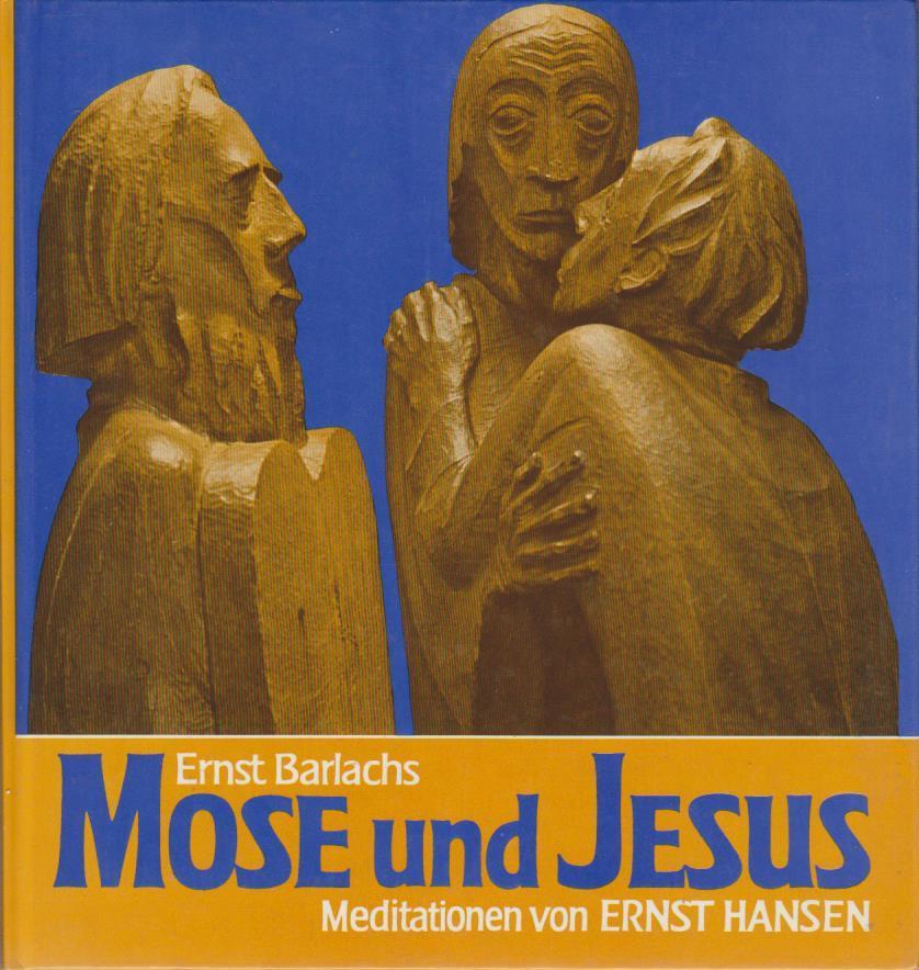 Ernst Barlachs Mose und Jesus : Meditationen / von Ernst Hansen