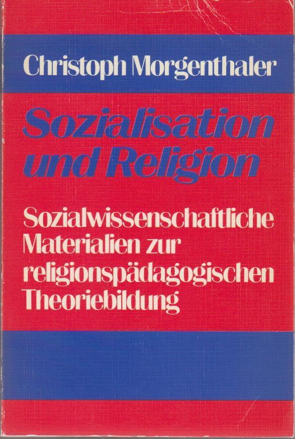 Sozialisation und Religion : Sozialwissenschaftliche Materialien zur religionspädischen Theoriebildung / Christoph Morgenthaler