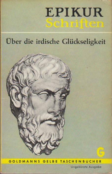 Schriften : Über das irdische Glückseligkeit / Epikur. Übertr. u. eingel. von Paul M. Laskowsky / Goldmanns gelbe Taschenbücher ; Bd. 683 Ungekürzte Ausg.