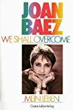 Baez, Joan und Christiane Müller: We shall overcome : mein Leben / Joan Baez. [Aus d. Amerikan. von Christiane Müller]