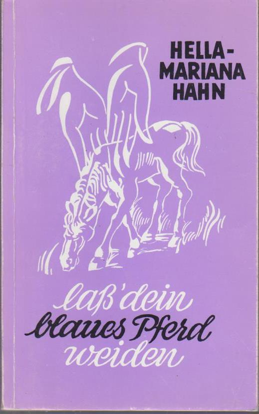 Laß dein blaues Pferd weiden : Gedichte / von Hella-Mariana Hahn. Mit Ill. von Kurt Hoppe