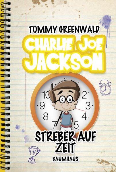 Charlie Joe Jackson - Streber auf Zeit  / Tommy Greenwald. Mit Ill. von J. P. Coovert. Übers. aus dem amerikan. Engl. von Christina Pfeiffer 1. Aufl. 2015