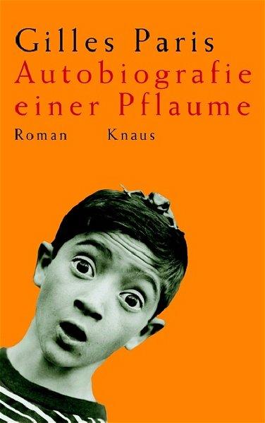 Autobiografie einer Pflaume / Gilles Paris. Aus dem Franz. von Melanie Walz 1. Aufl.