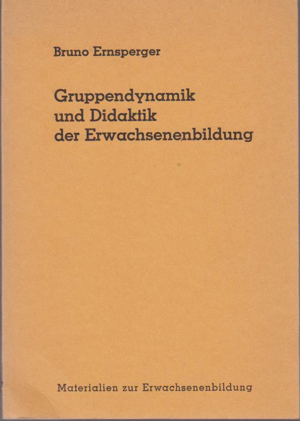 Gruppendynamik und Didaktik der Erwachsenenbildung / Bruno Ernsperger / Schriften zur Erwachsenenbildung : Materialien z. Erwachsenenbildung