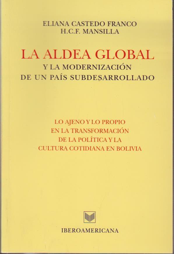 La aldea global y la modernización de un país subdesarrollado : lo ajeno y lo propio en la transformación de la política y la cultura cotidiana en Bolivia